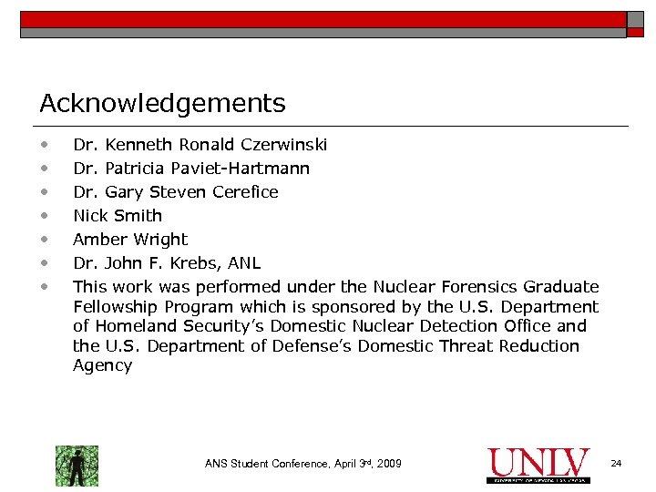 Acknowledgements • • Dr. Kenneth Ronald Czerwinski Dr. Patricia Paviet-Hartmann Dr. Gary Steven Cerefice