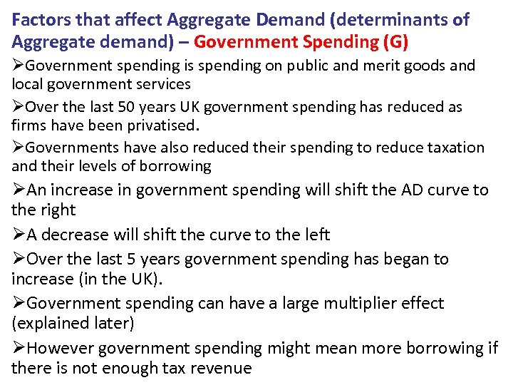 Factors that affect Aggregate Demand (determinants of Aggregate demand) – Government Spending (G) ØGovernment