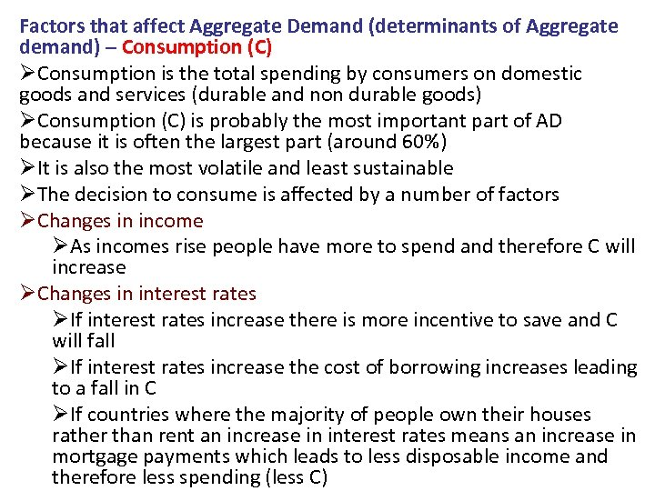 Factors that affect Aggregate Demand (determinants of Aggregate demand) – Consumption (C) ØConsumption is