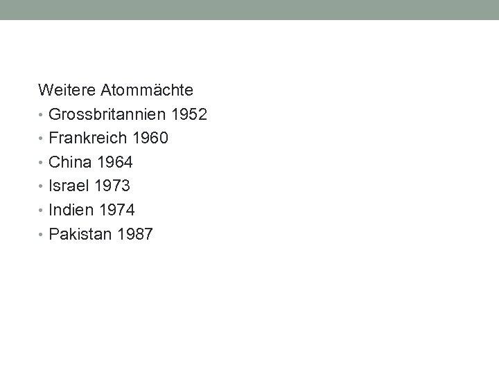 Weitere Atommächte • Grossbritannien 1952 • Frankreich 1960 • China 1964 • Israel 1973