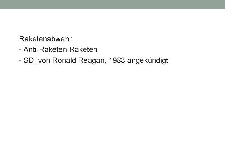 Raketenabwehr • Anti-Raketen • SDI von Ronald Reagan, 1983 angekündigt