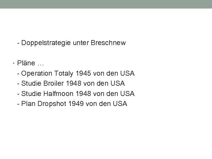 - Doppelstrategie unter Breschnew • Pläne … - Operation Totaly 1945 von den USA