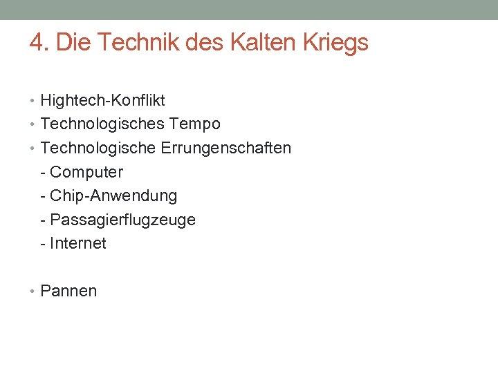 4. Die Technik des Kalten Kriegs • Hightech-Konflikt • Technologisches Tempo • Technologische Errungenschaften