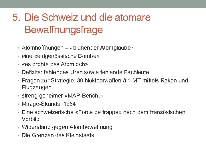 5. Die Schweiz und die atomare Bewaffnungsfrage • Atomhoffnungen – «blühender Atomglaube» • eine