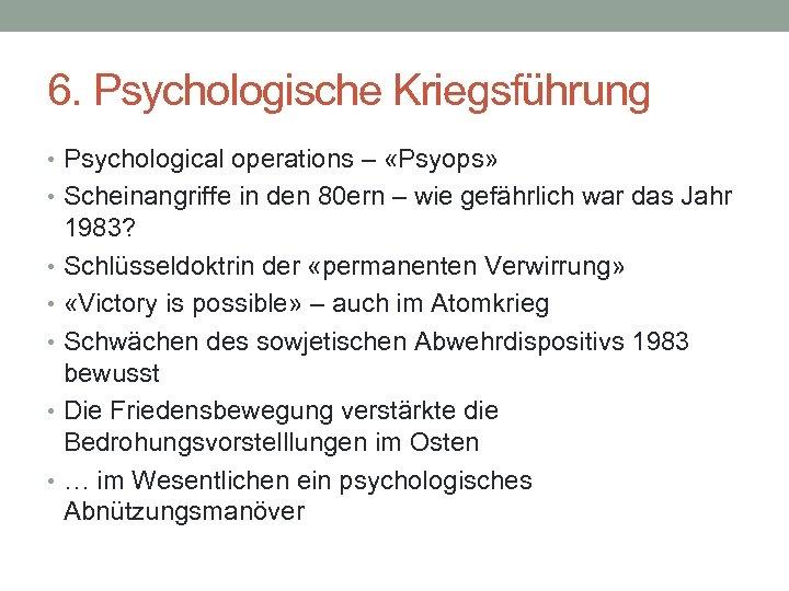 6. Psychologische Kriegsführung • Psychological operations – «Psyops» • Scheinangriffe in den 80 ern