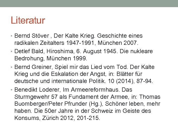 Literatur • Bernd Stöver , Der Kalte Krieg. Geschichte eines radikalen Zeitalters 1947 -1991,