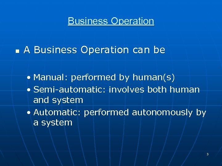 Business Operation n A Business Operation can be • Manual: performed by human(s) •