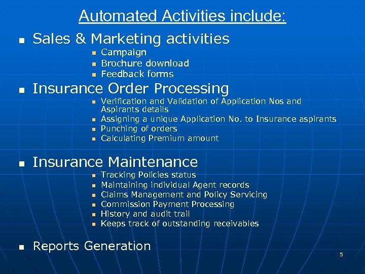 Automated Activities include: n Sales & Marketing activities n n Insurance Order Processing n