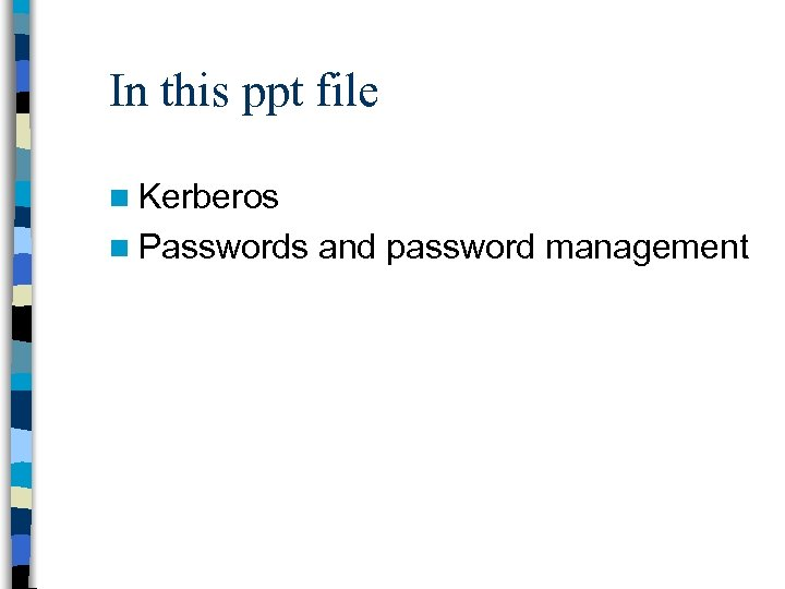 In this ppt file n Kerberos n Passwords and password management