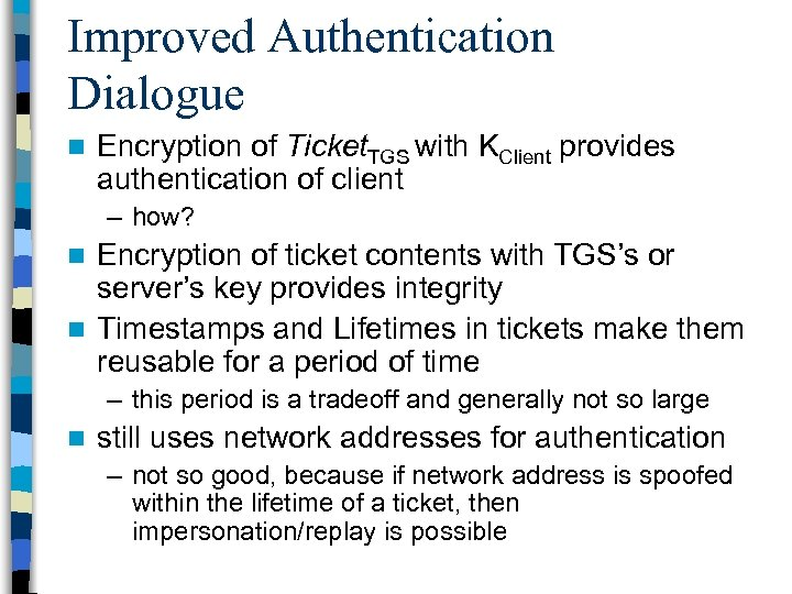 Improved Authentication Dialogue n Encryption of Ticket. TGS with KClient provides authentication of client