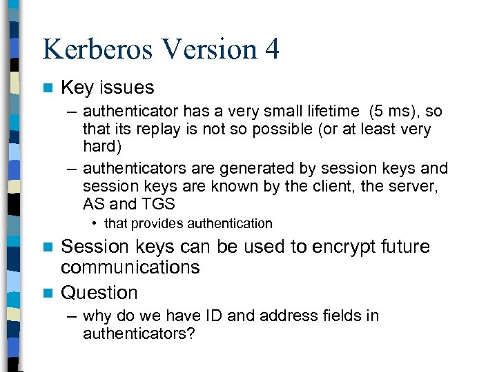 Kerberos Version 4 n Key issues – authenticator has a very small lifetime (5