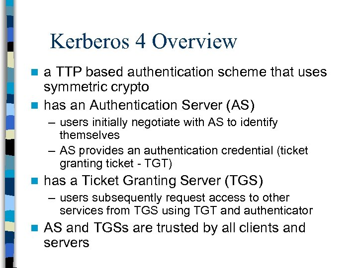 Kerberos 4 Overview a TTP based authentication scheme that uses symmetric crypto n has