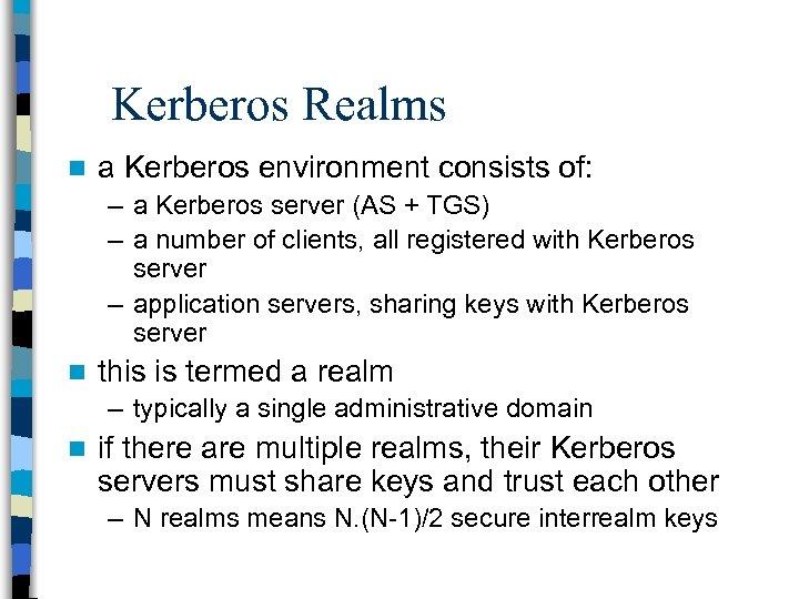 Kerberos Realms n a Kerberos environment consists of: – a Kerberos server (AS +