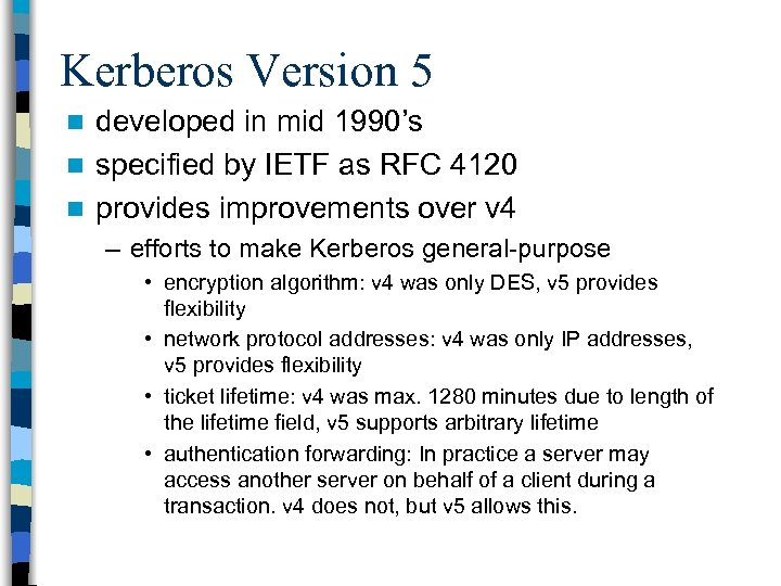 Kerberos Version 5 developed in mid 1990's n specified by IETF as RFC 4120