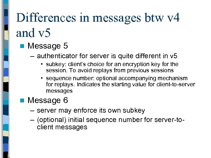 Differences in messages btw v 4 and v 5 n Message 5 – authenticator