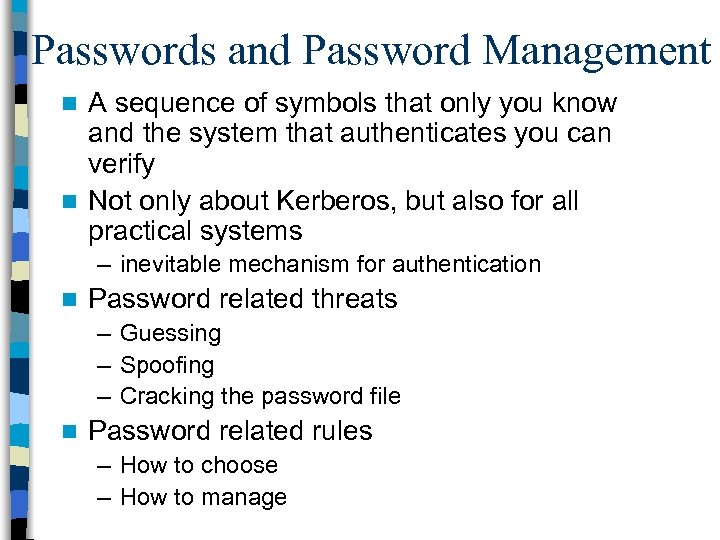 Passwords and Password Management A sequence of symbols that only you know and the