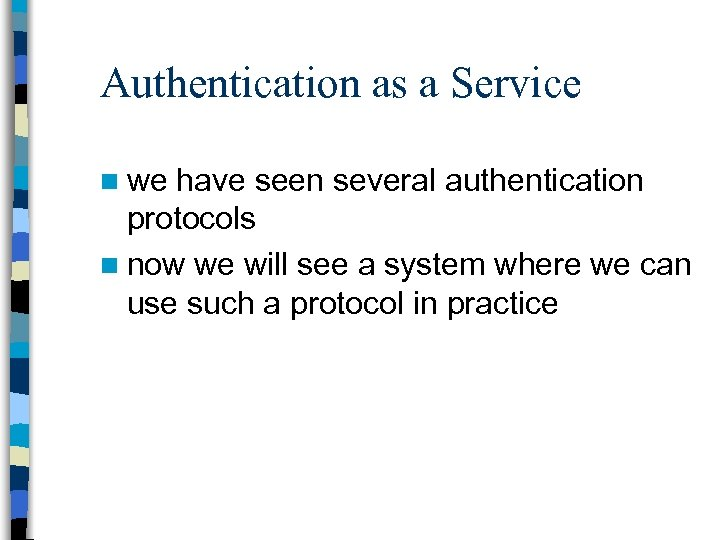 Authentication as a Service n we have seen several authentication protocols n now we