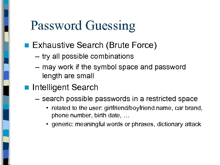 Password Guessing n Exhaustive Search (Brute Force) – try all possible combinations – may