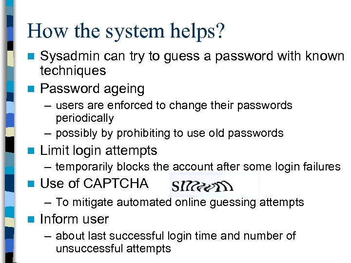 How the system helps? Sysadmin can try to guess a password with known techniques