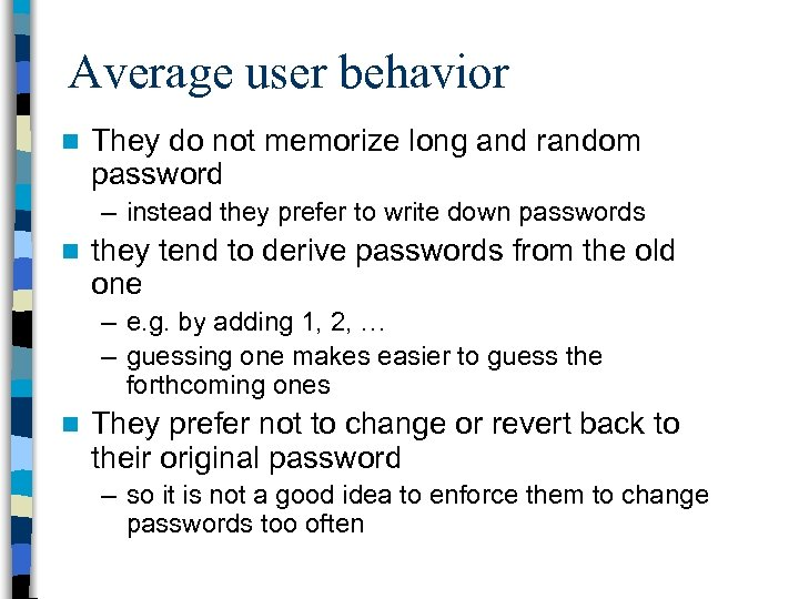 Average user behavior n They do not memorize long and random password – instead