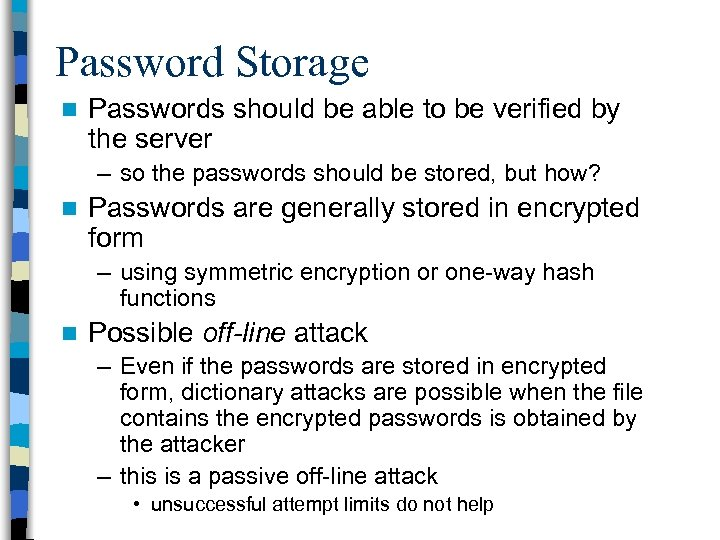 Password Storage n Passwords should be able to be verified by the server –