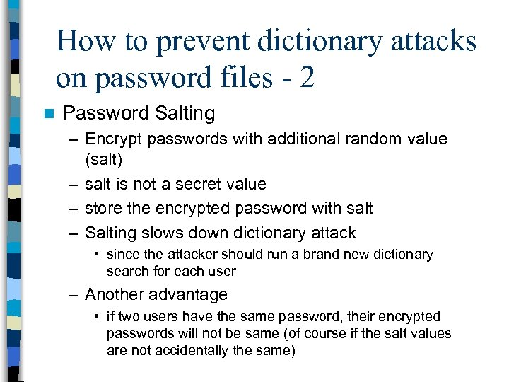 How to prevent dictionary attacks on password files - 2 n Password Salting –