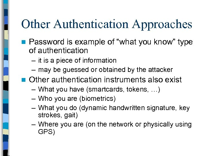 """Other Authentication Approaches n Password is example of """"what you know"""" type of authentication"""