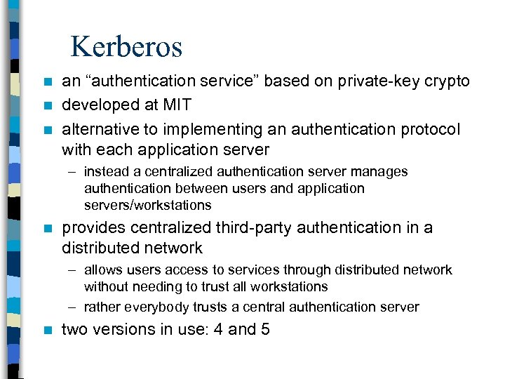 """Kerberos an """"authentication service"""" based on private-key crypto n developed at MIT n alternative"""