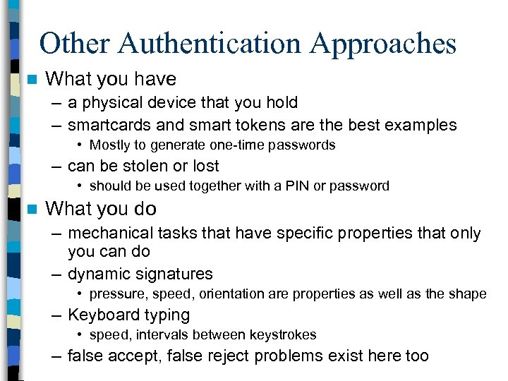 Other Authentication Approaches n What you have – a physical device that you hold