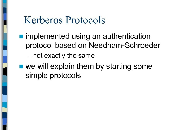 Kerberos Protocols n implemented using an authentication protocol based on Needham-Schroeder – not exactly