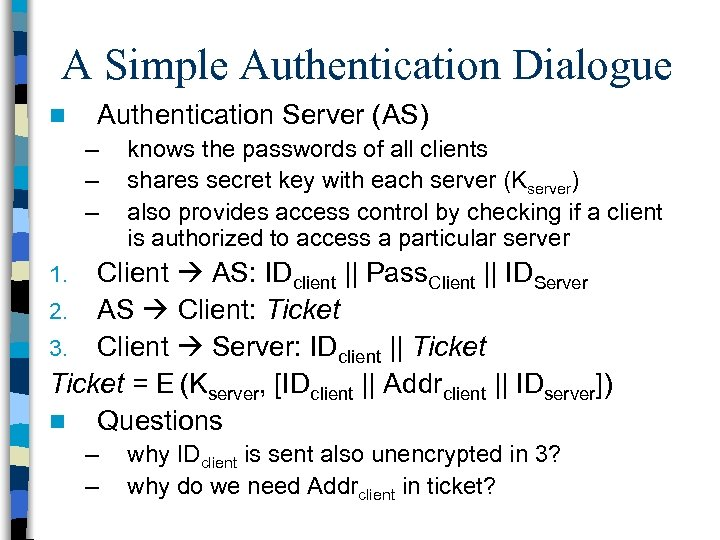 A Simple Authentication Dialogue n Authentication Server (AS) – – – knows the passwords