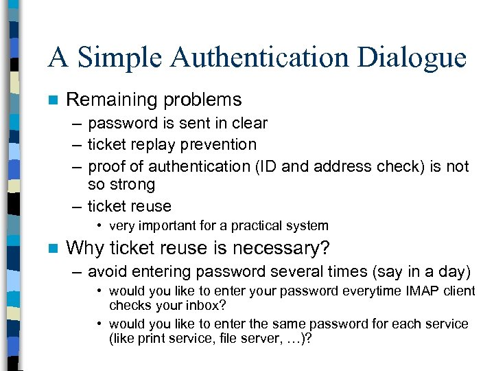 A Simple Authentication Dialogue n Remaining problems – password is sent in clear –