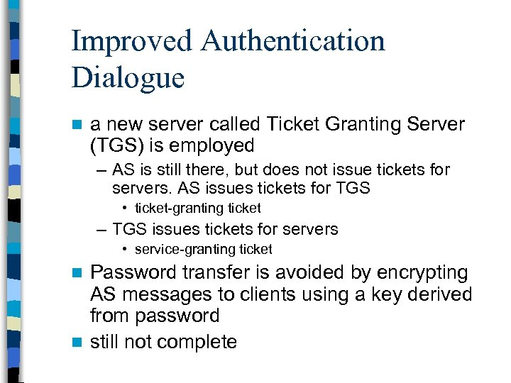 Improved Authentication Dialogue n a new server called Ticket Granting Server (TGS) is employed