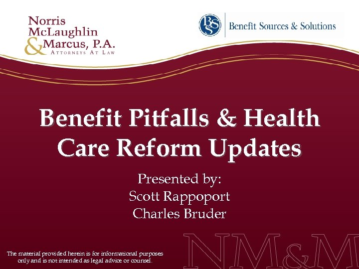 Benefit Pitfalls & Health Care Reform Updates Presented by: Scott Rappoport Charles Bruder The
