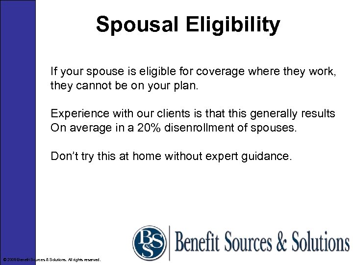 Spousal Eligibility If your spouse is eligible for coverage where they work, they cannot