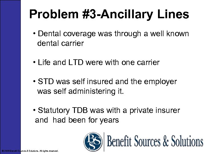 Problem #3 -Ancillary Lines • Dental coverage was through a well known dental carrier