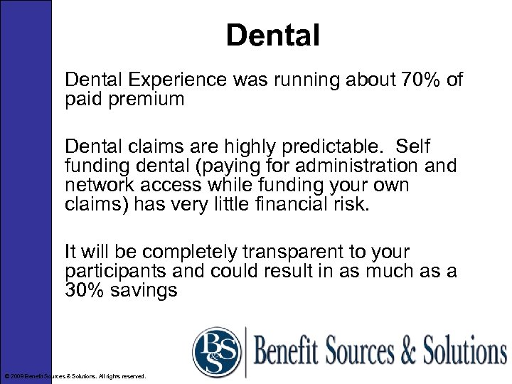 Dental Experience was running about 70% of paid premium Dental claims are highly predictable.