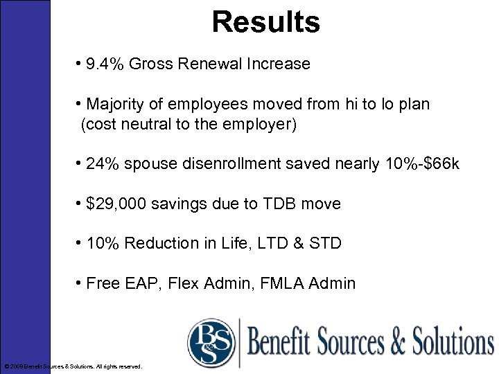 Results • 9. 4% Gross Renewal Increase • Majority of employees moved from hi