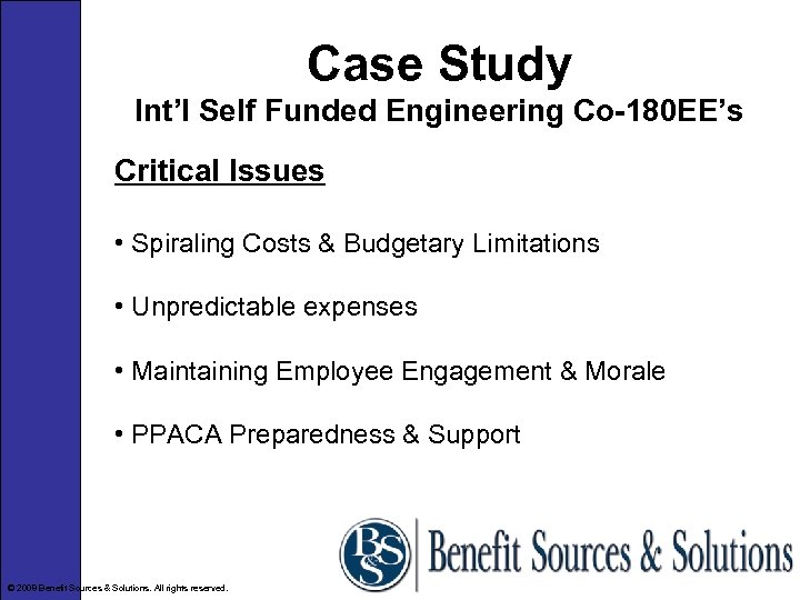 Case Study Int'l Self Funded Engineering Co-180 EE's Critical Issues • Spiraling Costs &