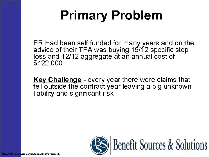 Primary Problem ER Had been self funded for many years and on the advice