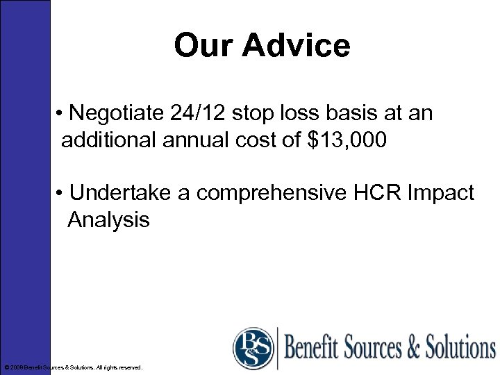 Our Advice • Negotiate 24/12 stop loss basis at an additional annual cost of