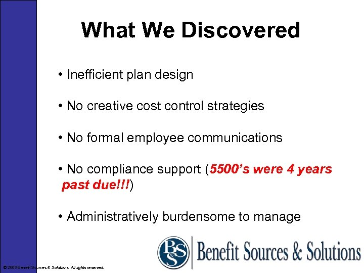 What We Discovered • Inefficient plan design • No creative cost control strategies •