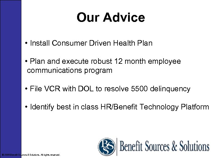 Our Advice • Install Consumer Driven Health Plan • Plan and execute robust 12