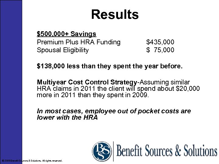 Results $500, 000+ Savings Premium Plus HRA Funding Spousal Eligibility $435, 000 $ 75,