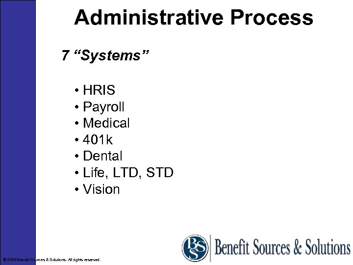 "Administrative Process 7 ""Systems"" • HRIS • Payroll • Medical • 401 k •"
