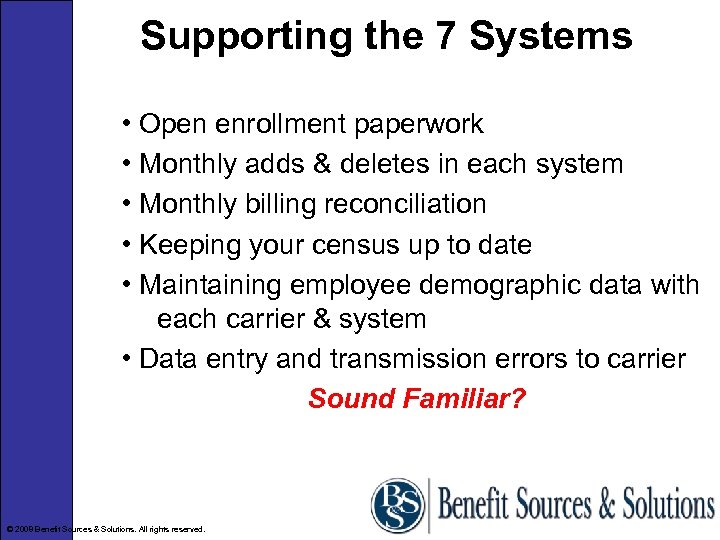 Supporting the 7 Systems • Open enrollment paperwork • Monthly adds & deletes in