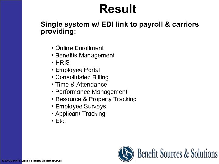 Result Single system w/ EDI link to payroll & carriers providing: • Online Enrollment