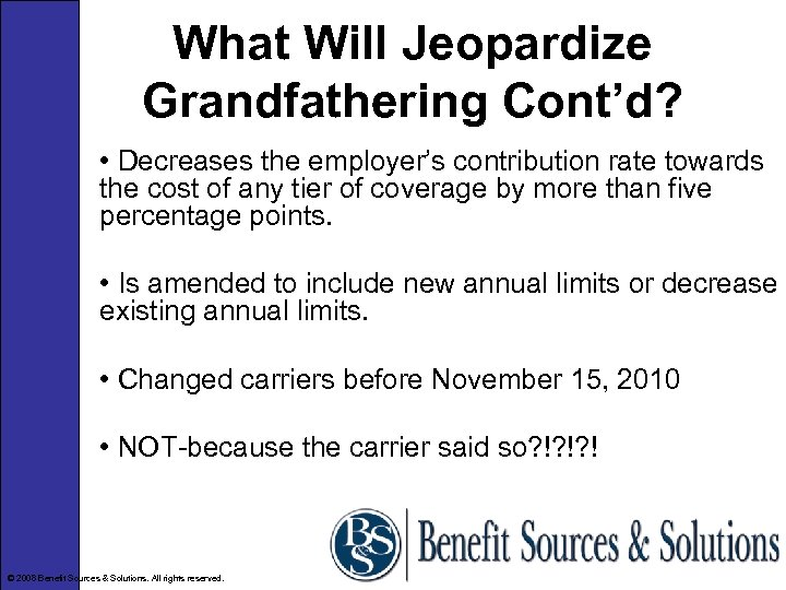 What Will Jeopardize Grandfathering Cont'd? • Decreases the employer's contribution rate towards the cost