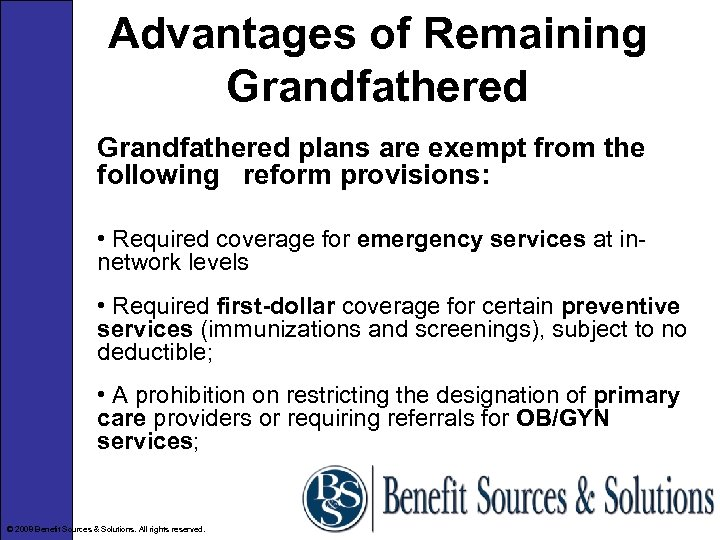 Advantages of Remaining Grandfathered plans are exempt from the following reform provisions: • Required