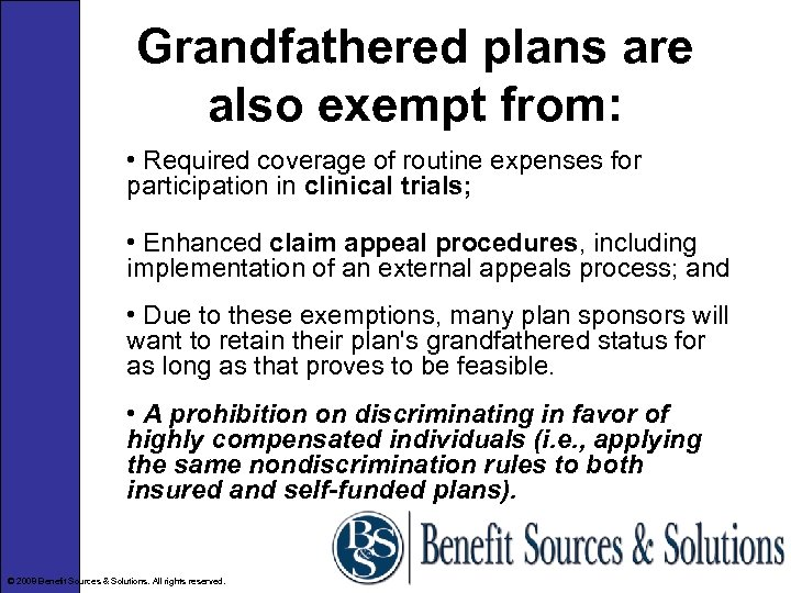 Grandfathered plans are also exempt from: • Required coverage of routine expenses for participation